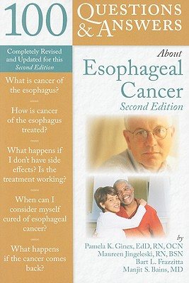 100 Questions & Answers About Esophogeal Cancer By Ginex, Pamela/ Jingeleski, Maureen/ Frazzitta, Bart L./ Bains, Manjit S., M.D.